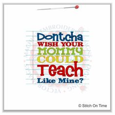 5242 Sayings : Dontcha Wish Your Mommy Could Teach 5x7