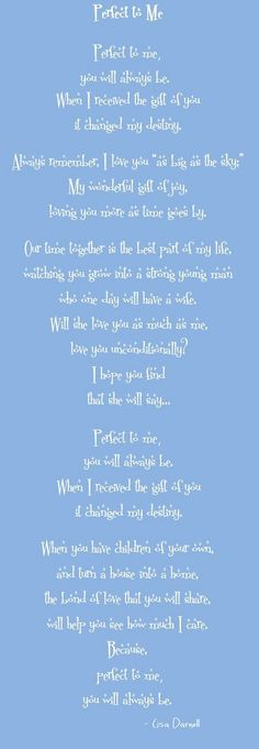 Perfect to Me is a poem I wrote about the bond of unconditional love with my son.  As mothers, we all know our children's strengths and weaknesses, but those are the qualities that make them unique and unconditionally loved.  Imperfect?  Of course, but our children are created just as God intended.