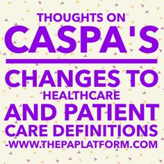 The PA Platform: Thoughts on CASPA's Changes to Healthcare and Patient Care Definitions Pa School, The Pa, Physician Assistant, Any Job, Keep In Mind, Definitions, Counseling, Work Hard, Health Care