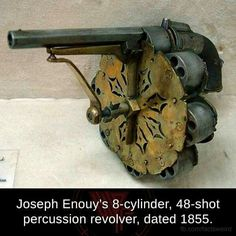 1855 Joseph Enouys 8 cylinder 48 shot Percussion Revolver - Museum of Artifacts Arma Steampunk, Steampunk Weapons, Weapons Guns, Guns And Ammo, Hidden Weapons, Fire Powers, Cool Guns, Dieselpunk, Rifles