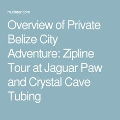 Overview of Private Belize City Adventure: Zipline Tour at Jaguar Paw and Crystal Cave Tubing