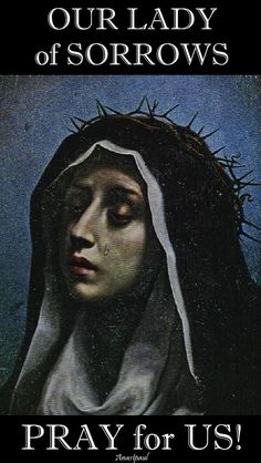 """Thought for the Day – 15 September – The Memorial of Our Lady of Sorrows """"Jesus came into the world to learn how to be a man and by being a man, walk with men. He came into the world to obey and He. Mother Of Christ, Blessed Mother Mary, Blessed Virgin Mary, Catholic Prayers, Catholic Art, Saint Feast Days, Light Of Christ, Mama Mary, Queen Of Heaven"""