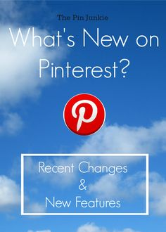 What's New On Pinterest... Always stay updated - Pinterest recent changes and new Features