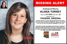 ALISSA TURNEY, Age Now: 32, Missing: 05/17/2001. Missing From PHOENIX, AZ. ANYONE HAVING INFORMATION SHOULD CONTACT: Phoenix Police Department (Arizona) 1-602-262-6141.  I urge anyone that reads this,to watch Kendalrae's video on Alissa - A