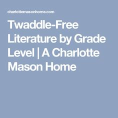 Twaddle-Free Literature by Grade Level | A Charlotte Mason Home