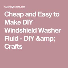 Cheap and Easy to Make DIY Windshield Washer Fluid - DIY & Crafts