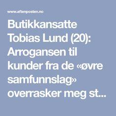 Butikkansatte Tobias Lund (20): Arrogansen til kunder fra de «øvre samfunnslag» overrasker meg stadig