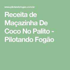 Receita de Maçazinha De Coco No Palito - Pilotando Fogão