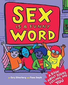 Sex is a Funny Word: A Book about Bodies, Feelings, and YOU von Cory Silverberg http://www.amazon.de/dp/1609806069/ref=cm_sw_r_pi_dp_xPAXwb02XAFEG