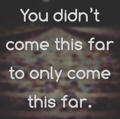 Don't give up - keep going!