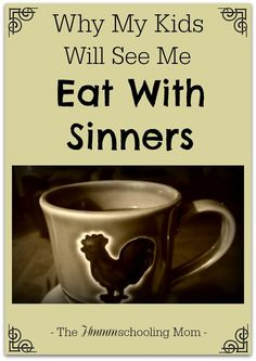 Why My Kids Will See Me Eat With Sinners -The Hmmmschooling Mom