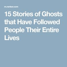 15 Stories of Ghosts that Have Followed People Their Entire Lives
