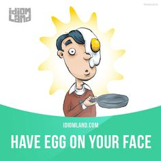 """""""Have egg on your face"""" means """"to be very embarrassed"""".  Example: Stan had egg on his face after saying he could easily do fifty push-ups, and then giving up after doing just twenty.  Get our apps for learning English: learzing.com"""