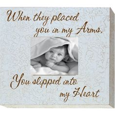 When they placed you in my Arms 5 x 7 Memory Frame Newborn Quotes, Baby Quotes, I Love My Son, To My Daughter, Adoption Quotes, Memory Frame, Special Quotes, All Family, Newborn Pictures