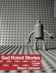 Sad Robot Stories strikes the perfect balance between robot and human, leaving the reader continuously surprised by their ability to identify with Robot.