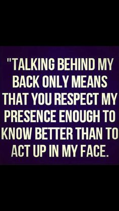 Or the talkers are cowardly or afraid of confrontation. Either way let them talk. ;) They're either witnessing a difficulty on part of your journey on your way to victory thinking they're better than you, our they're judging you because of what you've accomplished and feel inferior somehow. What matters is GOD knows it all, and is on your side.