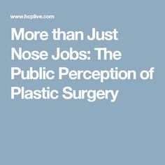 More than Just Nose Jobs: The Public Perception of Plastic Surgery