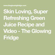 Skin Loving, Super Refreshing Green Juice Recipe and Video - The Glowing Fridge