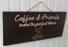Coffee & Friends Make The Perfect Blend  Wood Sign - Hand-painted - Customize Yours