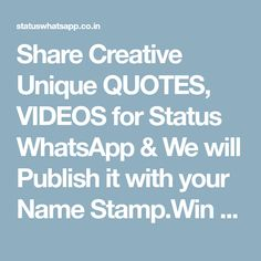 Share Creative Unique QUOTES, VIDEOS for Status WhatsApp & We will Publish it with your Name Stamp.Win a surprise gift for best Quotes & Videos that you share. Quotes Gif, Best Quotes, Unique Quotes, Surprise Gifts, How To Apply, How To Make, Names, Author, Stamp