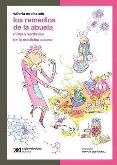Título: Los remedios de la abuela. Mitos y verdades de la medicina casera Autora: Valeria Edelsztein