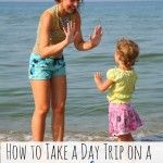 How to Take a Day trip on a budget.