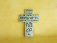 Anniversary Cross  Get it now for $16.00    In Christ, your Marriage has been established --- By a foundation grounded in Faith, by a purpose guided by God,by a peace granted. By Grace, by a union guarded by Love.