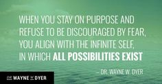 When You Stay on Purpose and Refuse to Be Discouraged by Fear, You Align with…