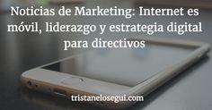 Noticias de Marketing: Internet es móvil liderazgo y estrategia digital para directivos   @tristanelosegui