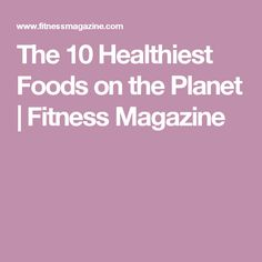 The 10 Healthiest Foods on the Planet   Fitness Magazine