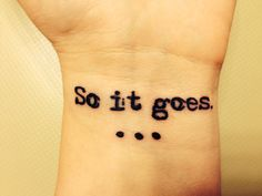 So it goes tattoo.  Kurt Vonnegut.  Slaughterhouse Five.  Literary tattoo. Artist: David Winn - BodyArtInk (http://www.bodyartink.com/)