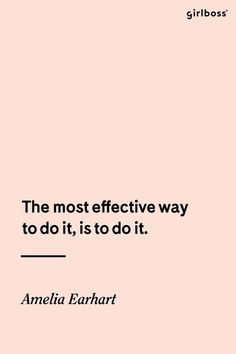 GIRLBOSS QUOTE: The most effective way to do it, is to do it. - Amelia Earhart // Inspirational quotes