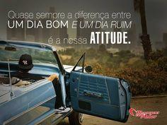 A diferença entre um dia bom e um dia ruim é a nossa atitude. #bomdia #dia #atitude