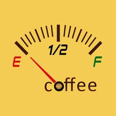 Need coffee, running on empty