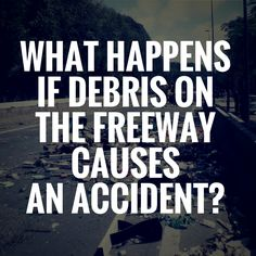 What happens if Debris on a road causes a car accident? An in depth look.  Keep Reading: - http://www.zacharlawblog.com/2014/12/phoenix-arizona-freeway-debris-accident-lawyers.html