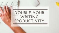 Double your #writing productivity GraceHitchcock.com