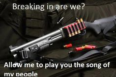 Breaking in are we? Allow me to play you the song of my people. #SecondAmendment