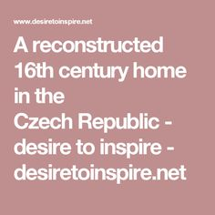 A reconstructed 16th century home in the CzechRepublic - desire to inspire - desiretoinspire.net