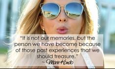 It is not our memories, but the person we have become because of those past experiences that we should treasure. - Marie Kondo