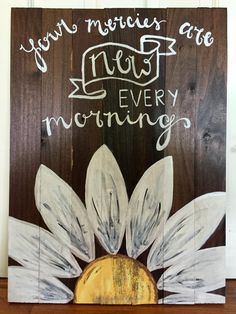 """""""Your mercies are new every morning""""  Wooden Hand Painted Daisy- """"Your mercies are new every morning"""" by GracefullyMessy on Etsy"""