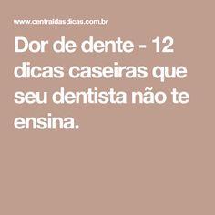 Dor de dente - 12 dicas caseiras que seu dentista não te ensina.