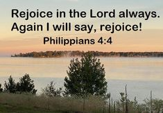 GOD Morning from Trinity, TX Today is Sunday 10-17-2021 Day 290 in the 2021 Journey Make It A Great Day, Everyday! Rejoice in the Lord always. Again I will say, rejoice! Today's Scriptures: Philippians 4:4 (NKJV) Rejoice in the Lord always. Again I will say, rejoice!