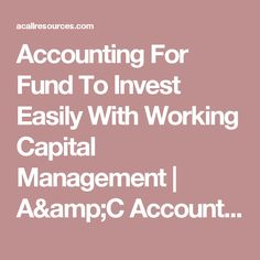Accounting For Fund To Invest Easily With Working Capital Management | A&C Accounting And Tax Services - Cheapest Bookkeeping Service, Payroll And CA Income Tax Services - Oakland, CA