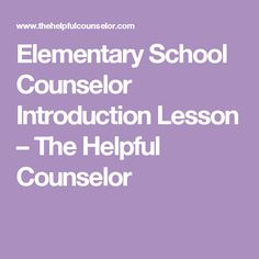 Elementary School Counselor Introduction Lesson – The Helpful Counselor