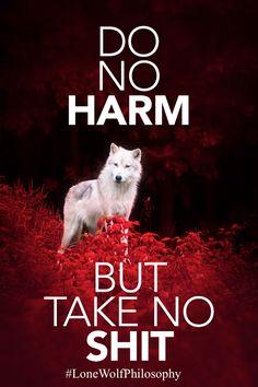 Lone Wolf Philosophy: Do no harm, but take no shit! #LoneWolfPhilosophy