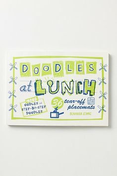 "Separate ""Doodle Placemats"" for Breakfast, Lunch and Dinner   $10.99 for a pack of 36 anthropologie"