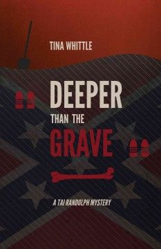 Deeper than the grave: a Tai Randolph mystery / Tina Whittle  http://encore.greenvillelibrary.org/iii/encore/record/C__Rb1378727