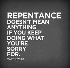Most churches hardly preach the word repentance anymore, much less practice it. Repentance keeps you right with the Lord. Bible Verses Quotes, Bible Scriptures, Faith Quotes, Biblical Quotes, Integrity Quotes, Gospel Quotes, Faith Scripture, Biblical Womanhood, Godly Quotes