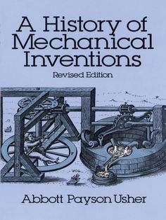 """Read """"A History of Mechanical Inventions Revised Edition"""" by Abbott Payson Usher available from Rakuten Kobo. """"The book is without peer in its field."""" — American Scientist In this completely revised and enlarged edition of a class. Mechanical Engineering Projects, Electrical Engineering, Robotics Projects, Robotics Engineering, Drawing Book Pdf, Mechanical Design, Mechanical Gears, Dover Publications, Ex Machina"""
