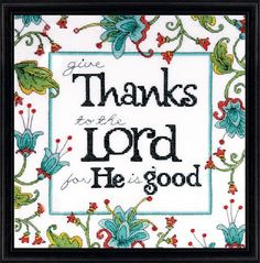 Design Works Give Thanks - Counted Cross Stitch Kit. Christian themed cross stitch kit featuring the Bible verse Give thanks to the Lord for He is good. This Cr
